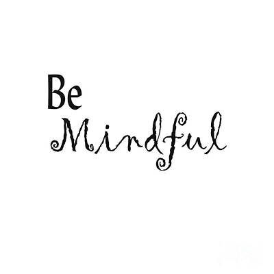 Be Mindful Poster by Kerri Mortenson