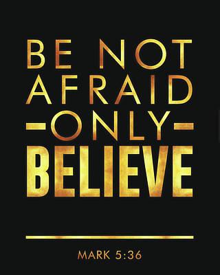 Be Not Afraid, Only Believe - Bible Verses Art - Mark 5 36 Poster