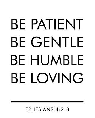 Be Patient, Be Gentle, Be Humble, Be Loving - Bible Verses Art Poster