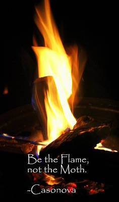 Be The Flame Not The Moth Poster by Anita Hiltz