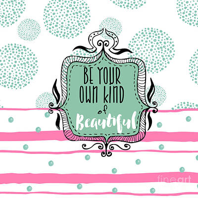 Be Your Own Kind Of Beautiful Poster by Mindy Sommers