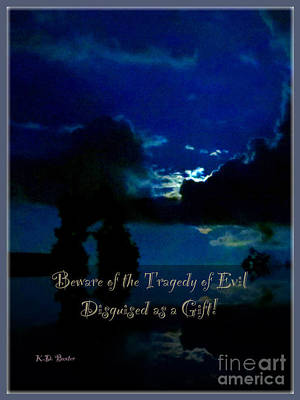 Beware Of The Tragedy Of Evil Disguised As A Gift Poster by Kimberlee Baxter