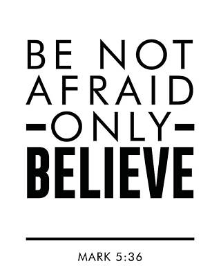 Be Not Afraid, Only Believe - Bible Verses Art - Mark 5 36 Poster
