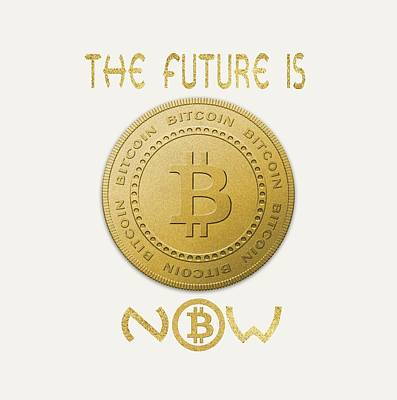 Poster featuring the digital art Bitcoin Symbol Logo The Future Is Now Quote Typography by Georgeta Blanaru