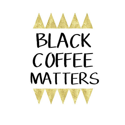 Black Coffee Matters 2- Art By Linda Woods Poster