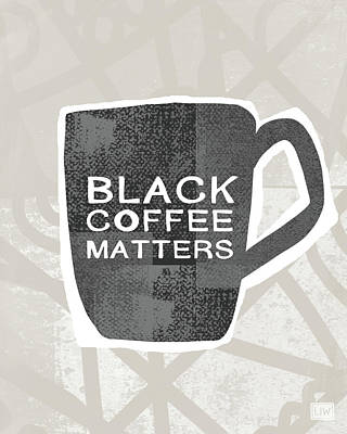Black Coffee Matters- Art By Linda Woods Poster by Linda Woods