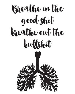 Breathe In The Good Shit Breathe Out The Bullshit Poster