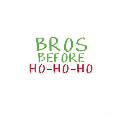 Bros Before Ho Ho Ho- Art By Linda Woods Poster by Linda Woods