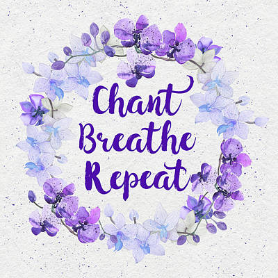 Chant, Breathe, Repeat Poster by Tammy Wetzel