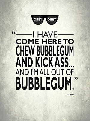 Chew Bubblegum And Kick Ass Poster by Mark Rogan