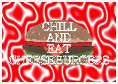 Chill And Eat Cheeseburgers Poster by Kathleen Sartoris