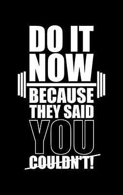 Do It Now Because They Said You Couldn't Gym Quotes Poster Poster by Lab No 4