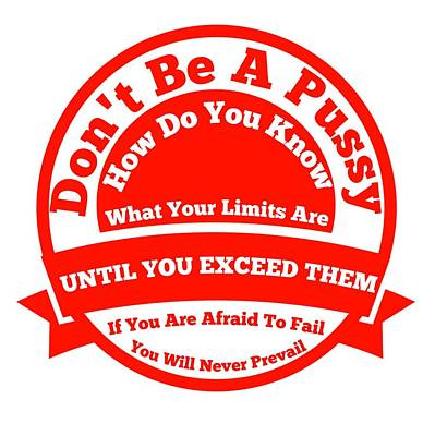 Do Not Be A Pussy Poster by FirstTees Motivational Artwork
