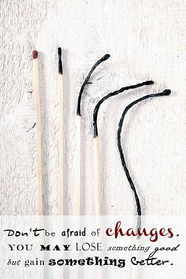 Don't Be Afraid Of Changes Poster by Joana Kruse