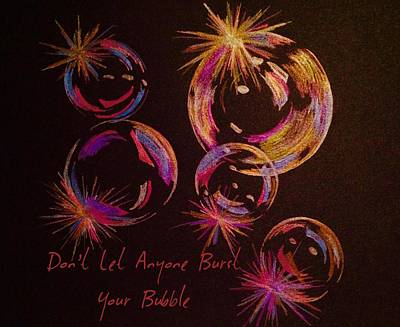 Don't Let Anyone Burst Your Bubble Poster by Breena Briggeman