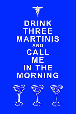 Drink Three Martinis And Call Me In The Morning - Blue Poster by Wingsdomain Art and Photography