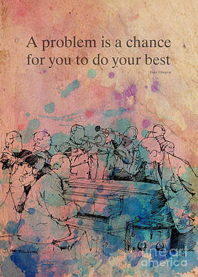 Duke Ellington Quote. A Problem Is A Chance For You Poster by Pablo Franchi