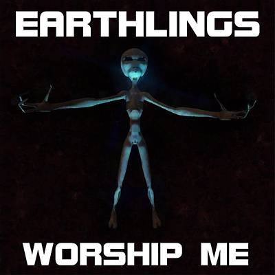 Earthlings Worship Me Poster