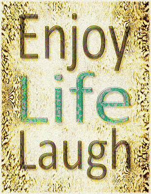 Enjoy Life Laugh Poster by Patricia Griffin