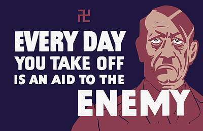 Every Day You Take Off Is An Aid To The Enemy Poster by War Is Hell Store