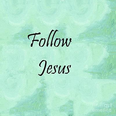 Follow Jesus Poster by Eloise Schneider