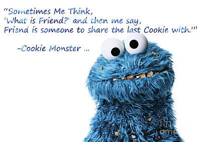 Friendship Is.. - Cookie Monster Cute Friendship Quotes.. 4 Poster by Prar Kulasekara