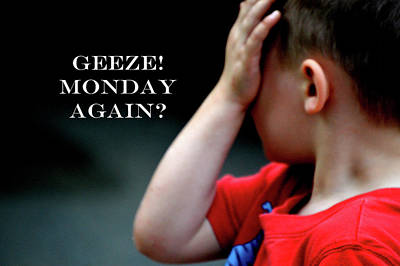 Geeze Monday Again Poster by Lesa Fine