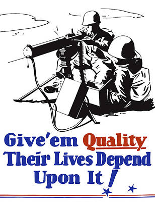 Give Em Quality Their Lives Depend On It Poster by War Is Hell Store