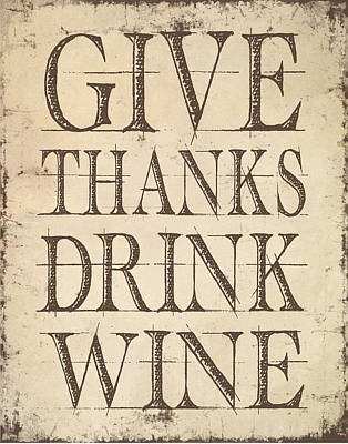 Give Thanks Drink Wine Poster by Jaime Friedman