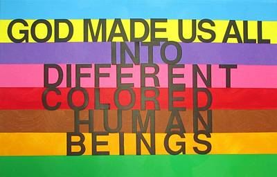 God Made Us All Into Different Colored Human Beings Poster by Donna Wilson