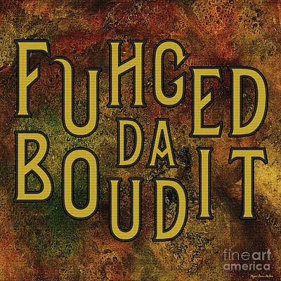 Poster featuring the digital art Gold Fuhgeddaboudit by Megan Dirsa-DuBois