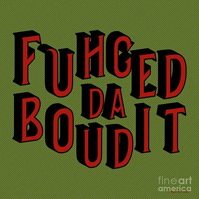 Poster featuring the digital art Greenred Fuhgeddaboudit by Megan Dirsa-DuBois