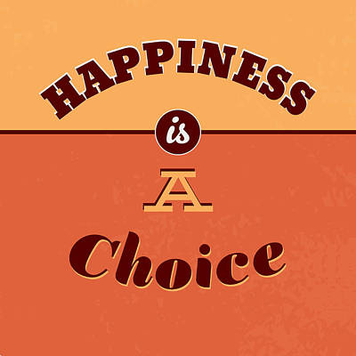 Happiness Is A Choice Poster by Naxart Studio