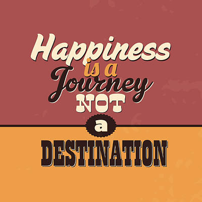Happiness Is A Journey Not A Destination Poster by Naxart Studio