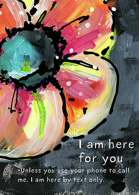 I Am Here For You By Text- Art By Linda Woods Poster