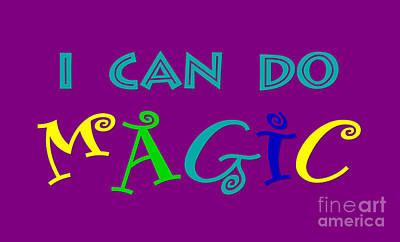 I Can Do Magic Poster by Heidi De Leeuw