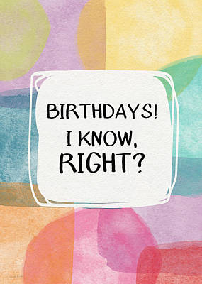 I Know Right- Birthday Art By Linda Woods Poster by Linda Woods