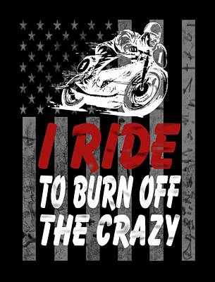I Ride To Burn Off The Crazy Poster