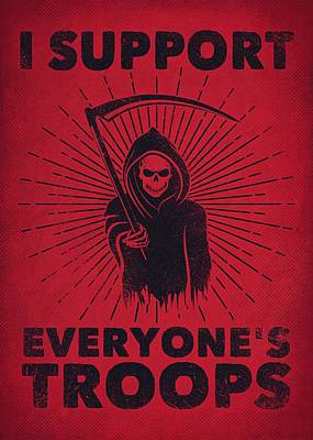 I Support Everyone's Troops Political Statement Grim Reaper  Poster by Philipp Rietz
