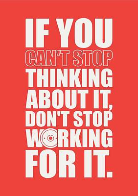 If You Cant Stop Thinking About It, Dont Stop Working For It. Gym Motivational Quotes Poster Poster by Lab No 4