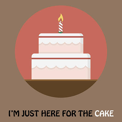 I'm Just Here For The Cake - Cake Poster Print Poster
