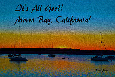 It's All Good Morro Bay California Poster by Barbara Snyder