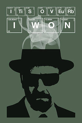 It's Over I Won - Breaking Bad Poster Walter White Quote Poster by Beautify My Walls