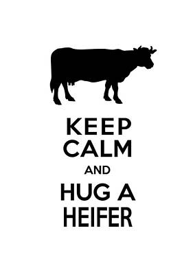 Keep Calm And Hug A Heifer Poster