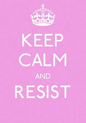 Keep Calm And Resist Poster by Susan Maxwell Schmidt