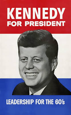 Kennedy . . . Leadership For The 60's Poster by Daniel Hagerman