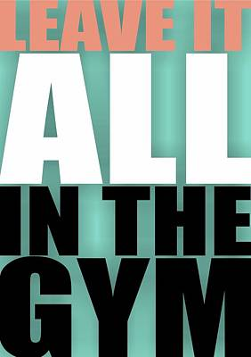Leave It All In The Gym Inspirational Quotes Poster Poster by Lab No 4