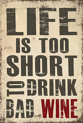 Life Is Too Short To Drink Bad Wine Poster by Jaime Friedman