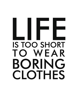 Life Is Too Short To Wear Boring Clothes - Minimalist Print - Typography - Quote Poster Poster