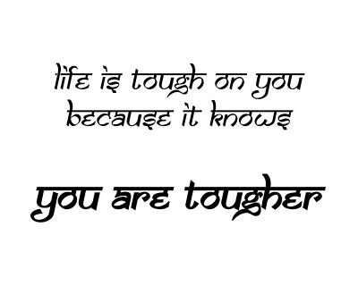 Life Is Tough On You Because It Knows You Are Tougher Poster